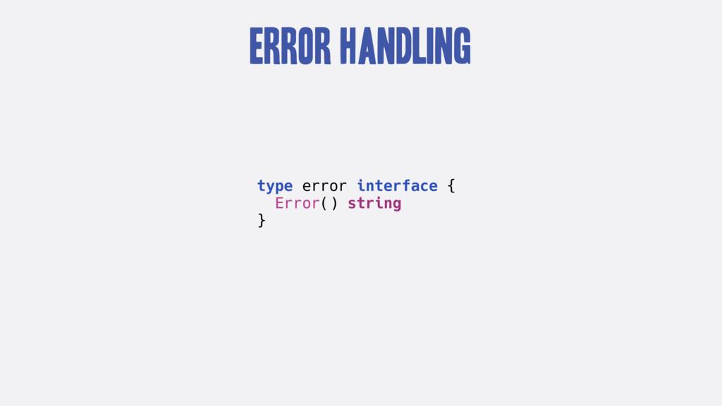 Error Handling type error interface { Error() s...