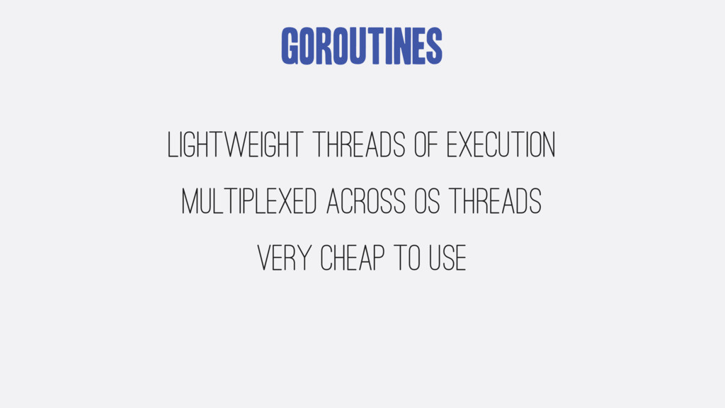 Goroutines Lightweight threads of execution mul...