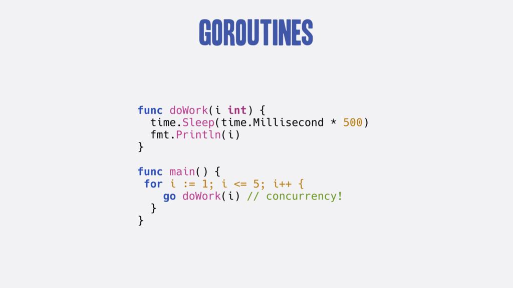 goroutines func doWork(i int) { time.Sleep(time...