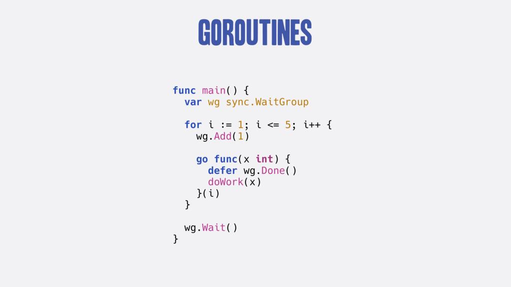 GOroutines func main() { var wg sync.WaitGroup ...
