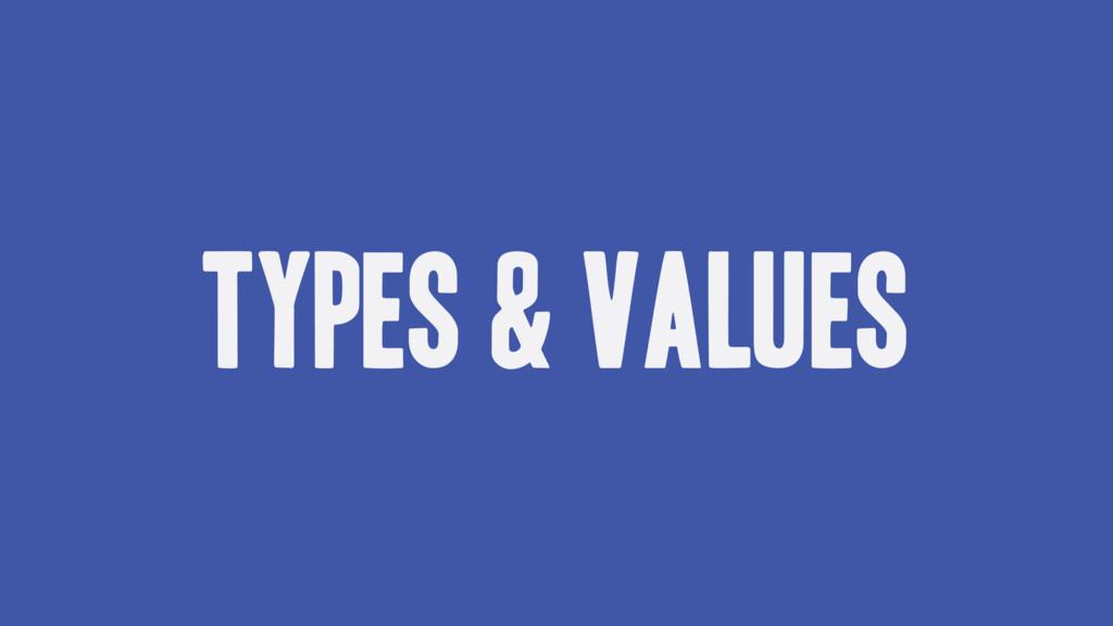 Types & values