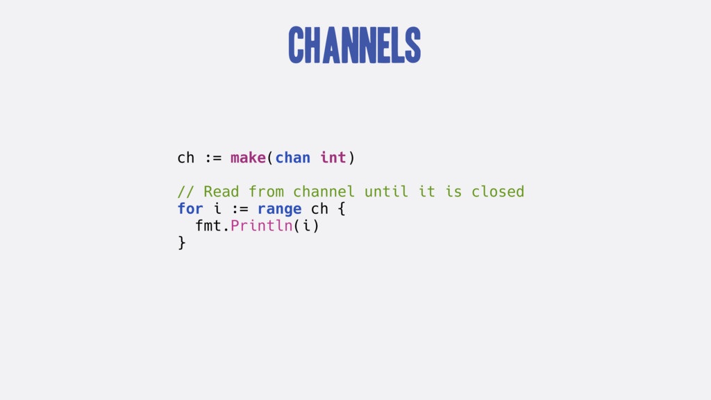 Channels ch := make(chan int) // Read from chan...