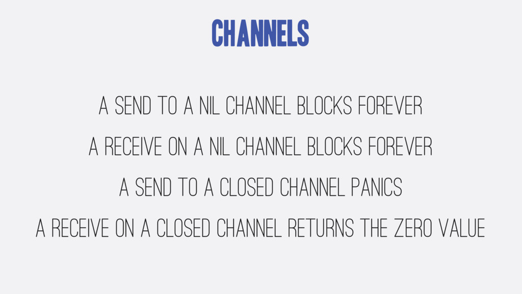 Channels A send to a nil channel blocks forever...