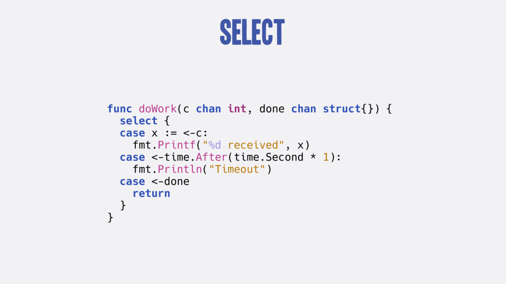 select func doWork(c chan int, done chan struct...