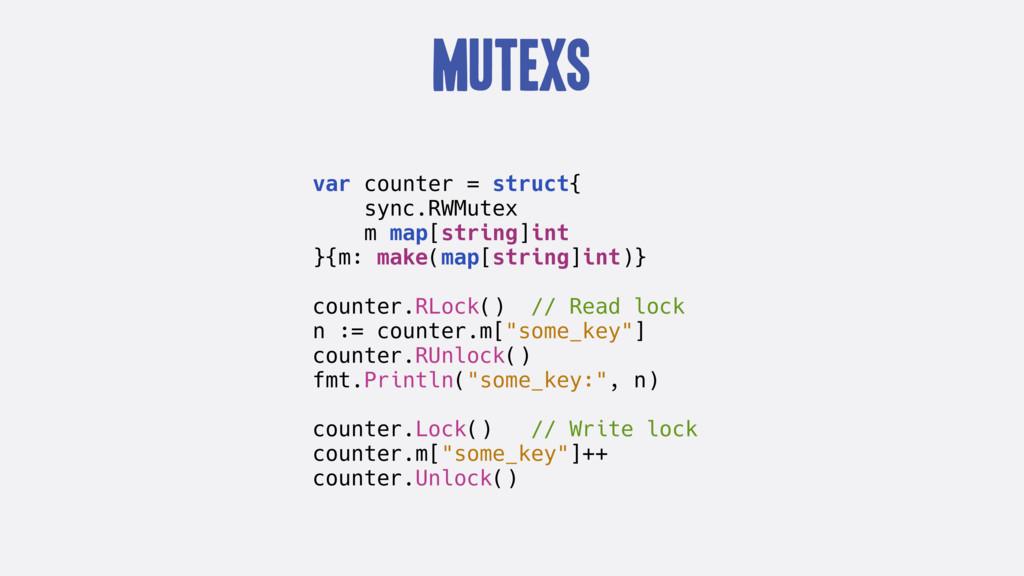 Mutexs var counter = struct{ sync.RWMutex m map...