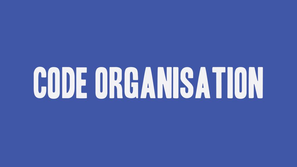 Code Organisation