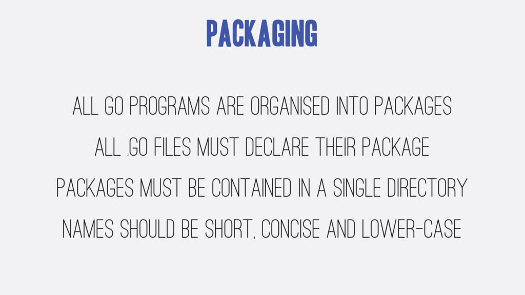 Packaging all Go programs are organised into pa...