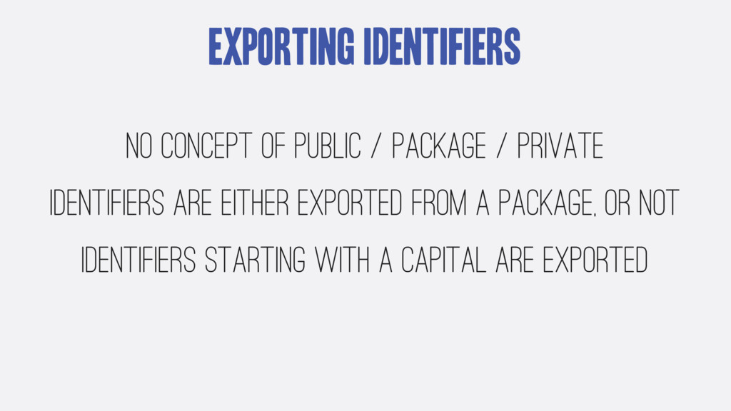 Exporting Identifiers No concept of public / pa...