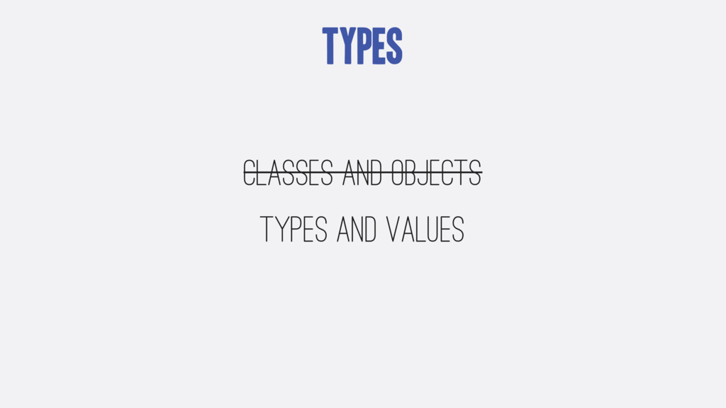 Types Classes and Objects Types and Values