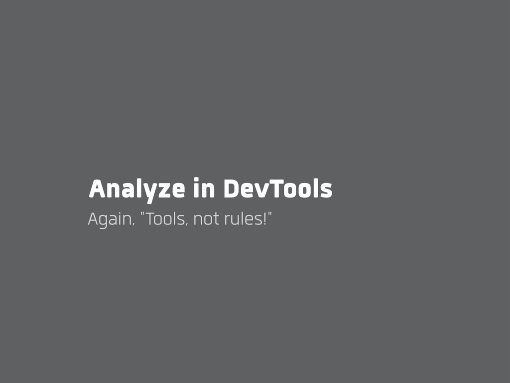 "Analyze in DevTools Again, ""Tools, not rules!"""