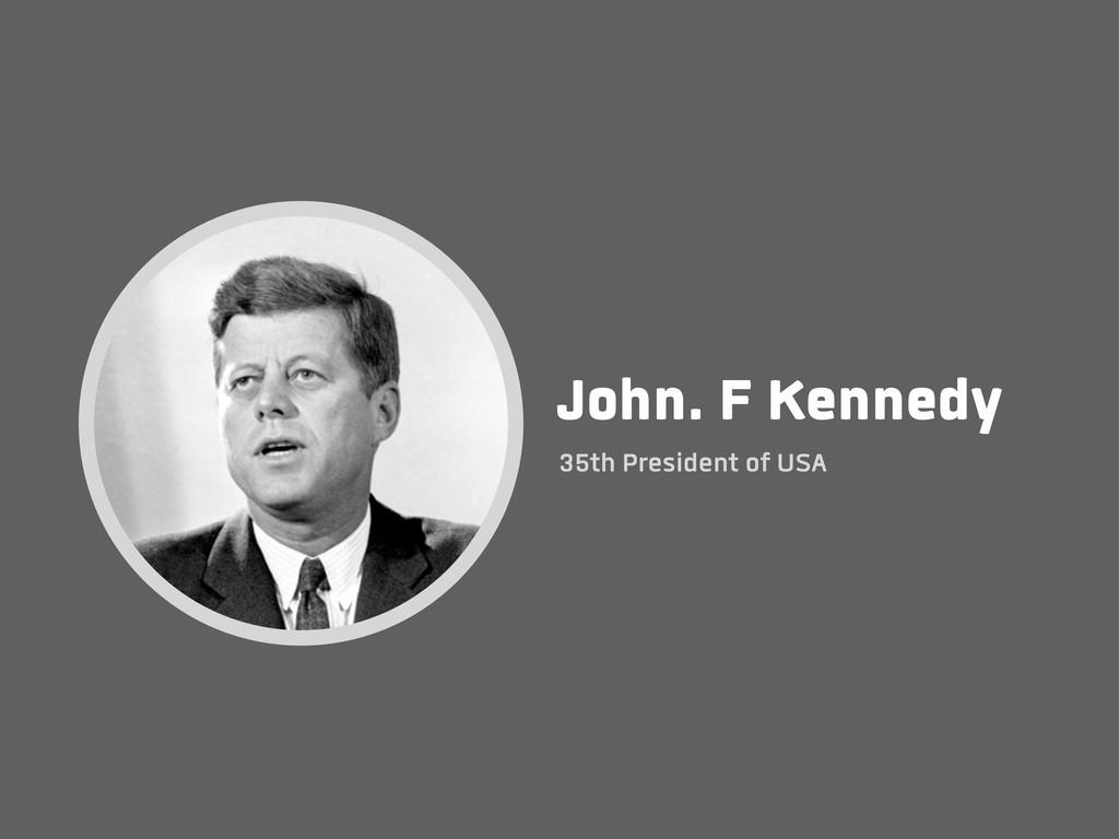 John. F Kennedy 35th President of USA