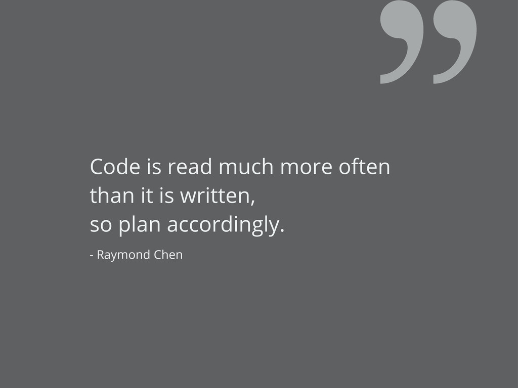 Code is read much more often than it is written...