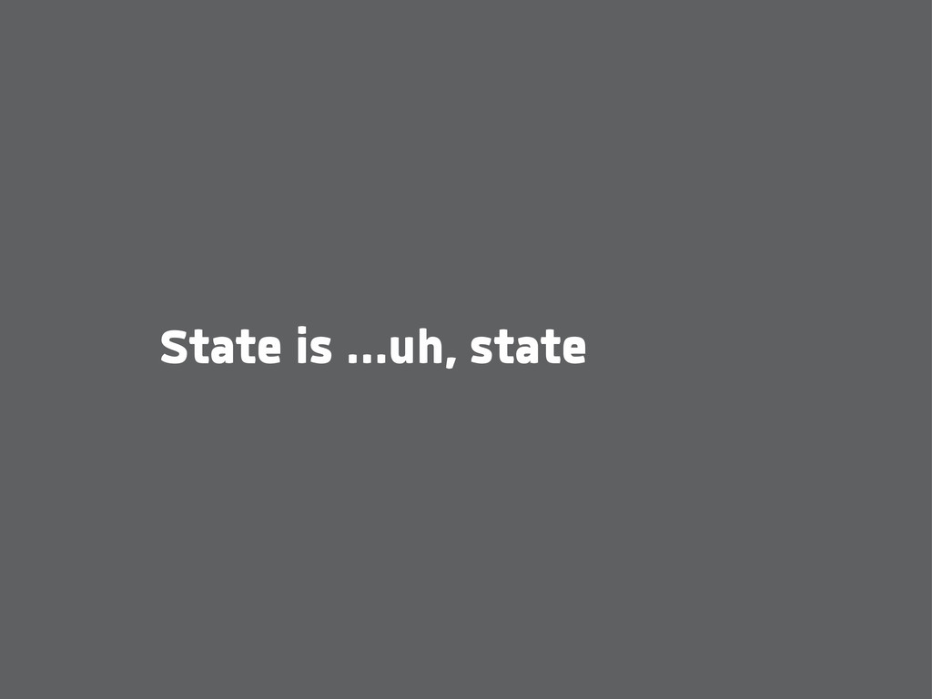 State is ...uh, state