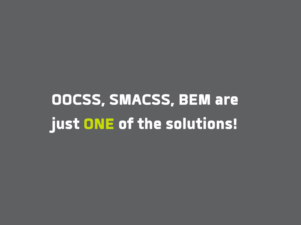 OOCSS, SMACSS, BEM are just ONE of the solution...