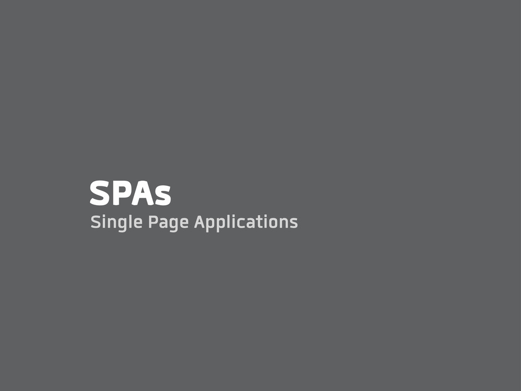 SPAs Single Page Applications