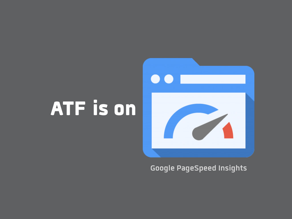 is on Google PageSpeed Insights ATF