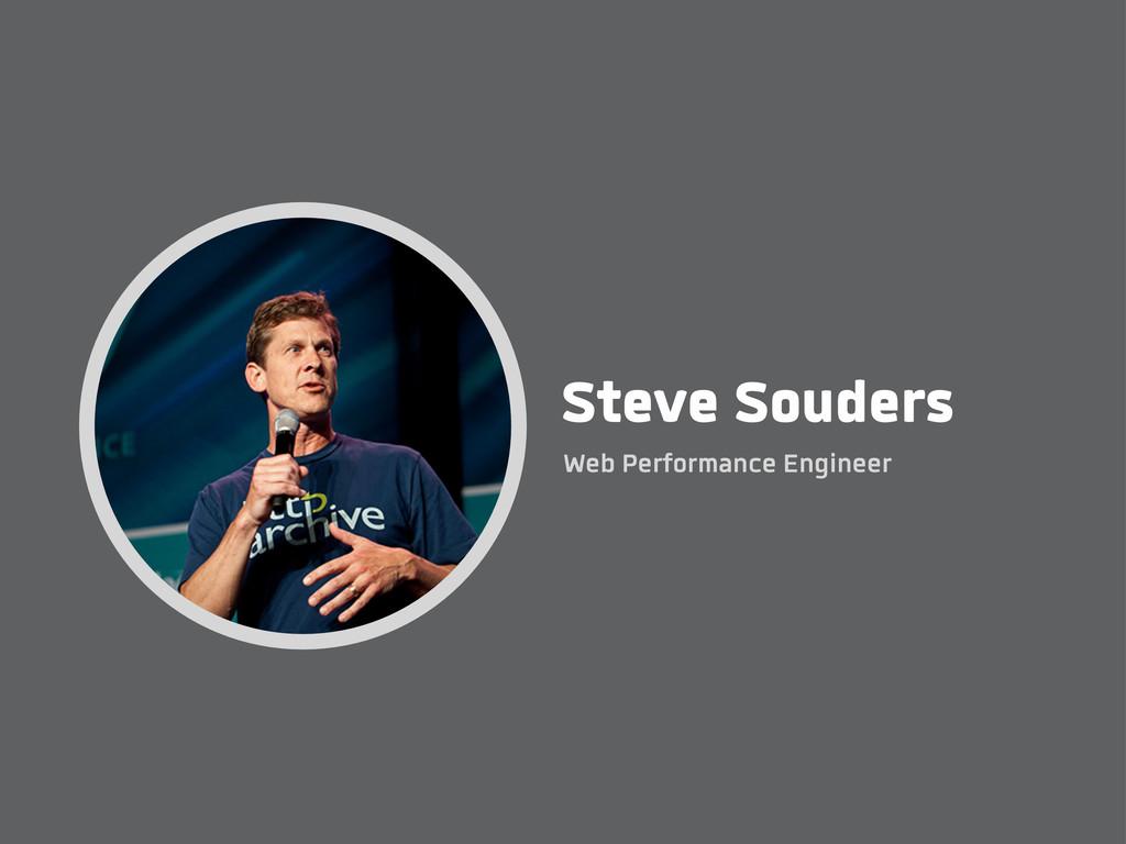 Steve Souders Web Performance Engineer