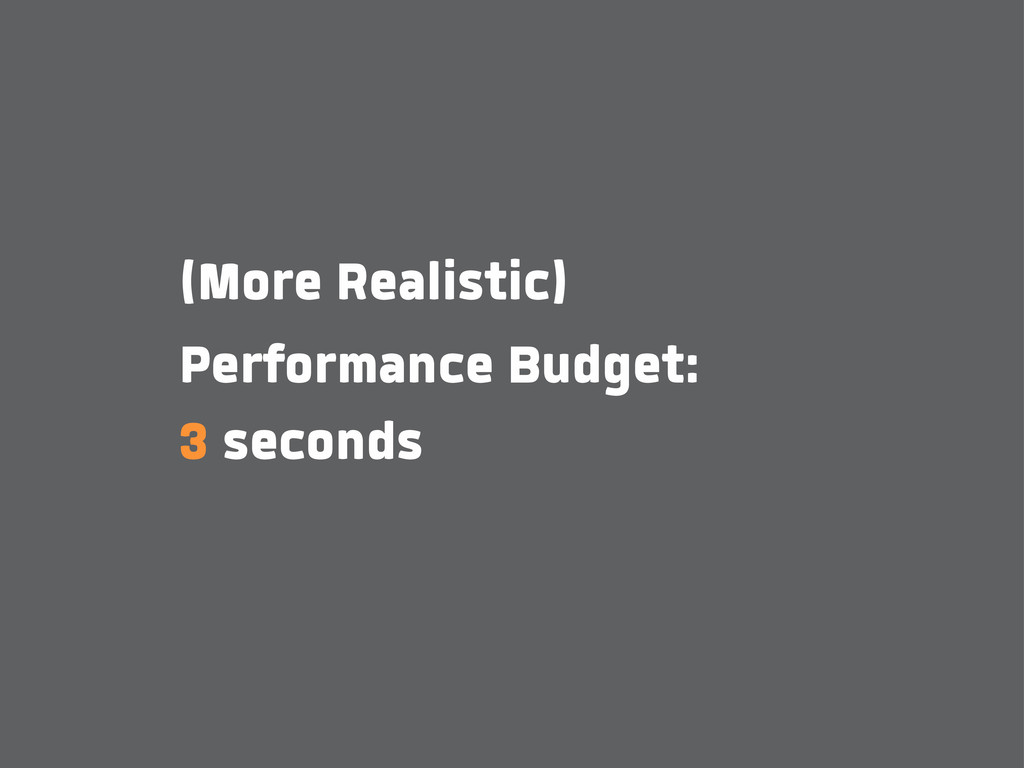 (More Realistic) Performance Budget: 3 seconds