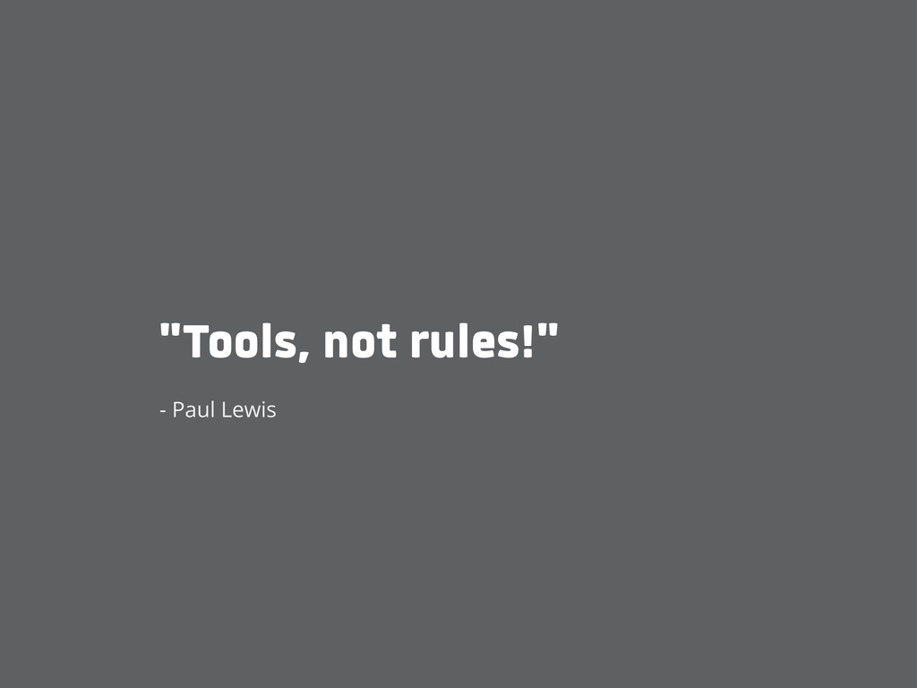 """Tools, not rules!"" - Paul Lewis"