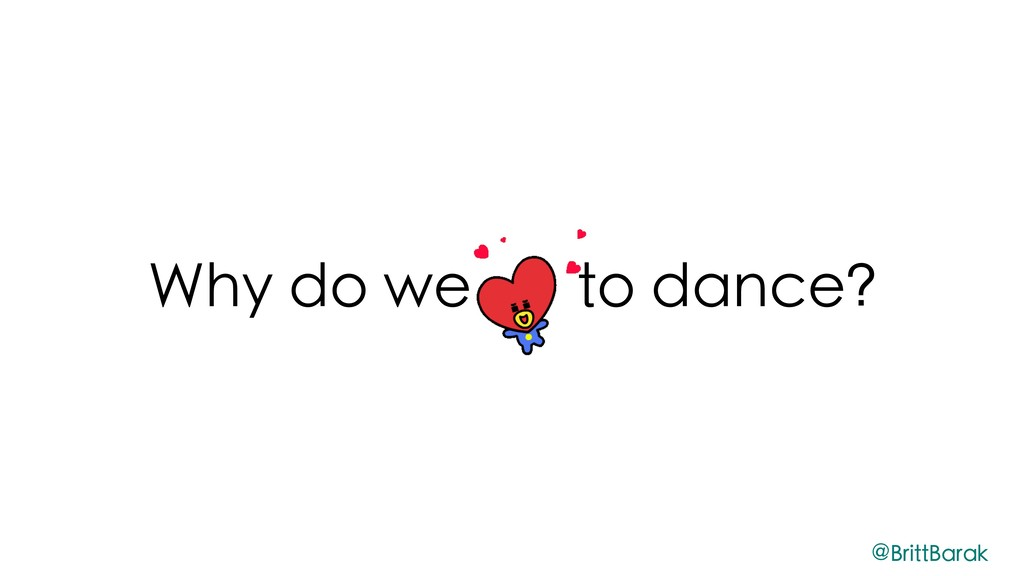 Why do we to dance? @BrittBarak