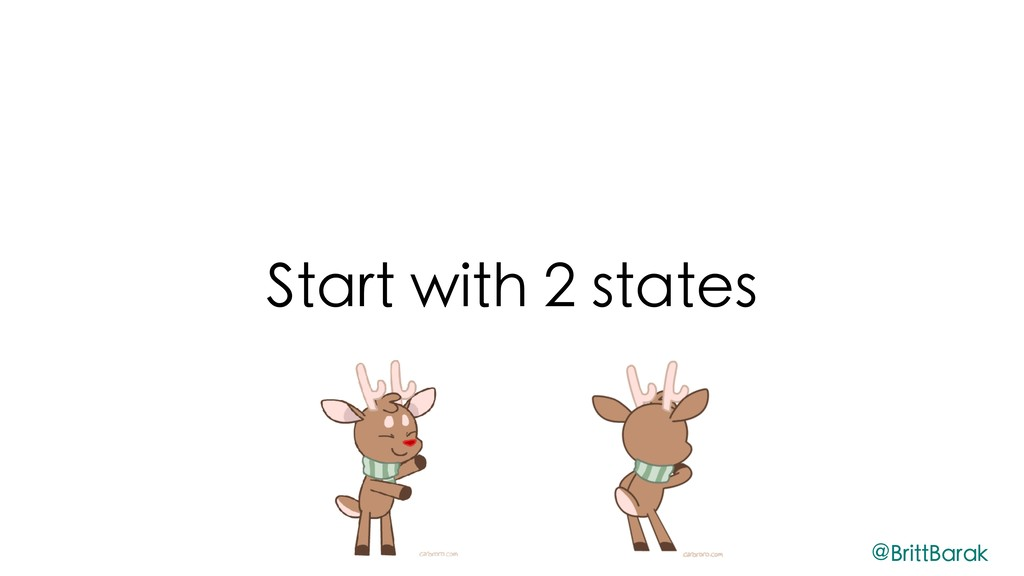 Start with 2 states @BrittBarak