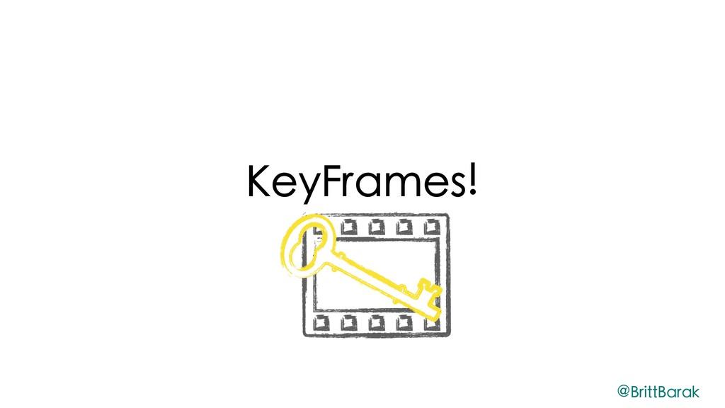 KeyFrames! @BrittBarak