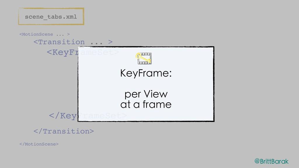 <MotionScene ... > <Transition ... > <KeyFrameS...