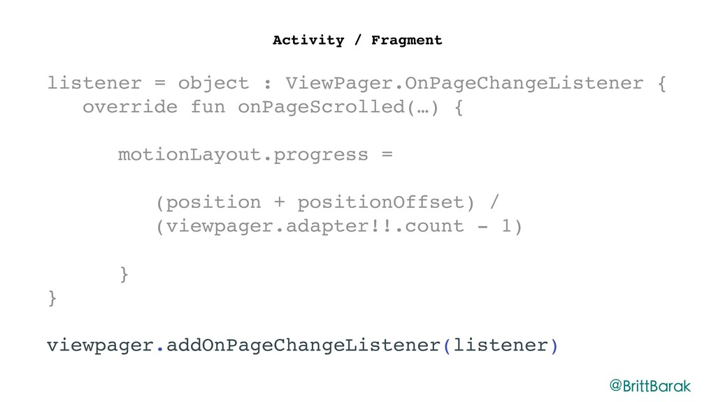 Activity / Fragment listener = object : ViewPag...
