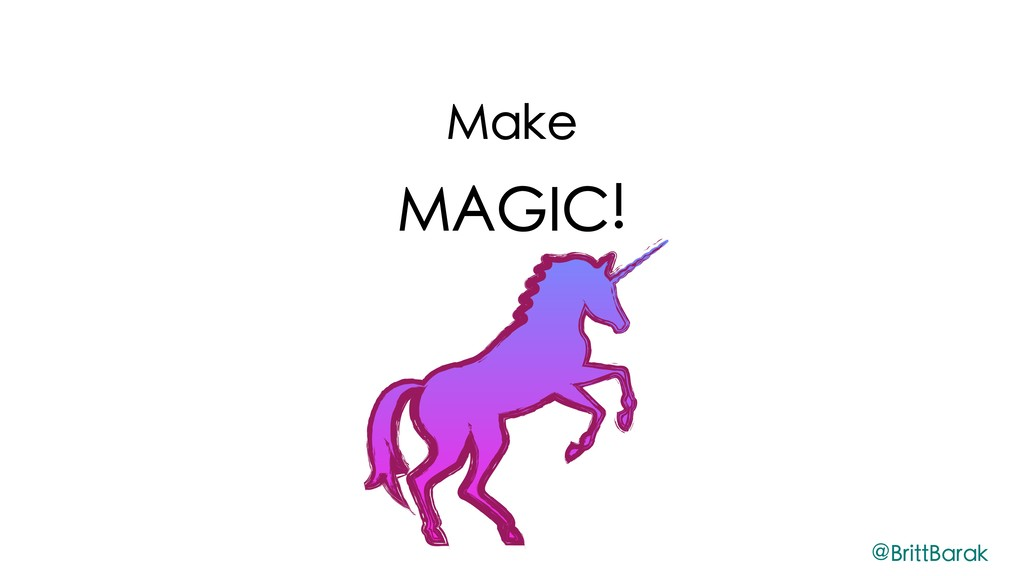 Make MAGIC! @BrittBarak