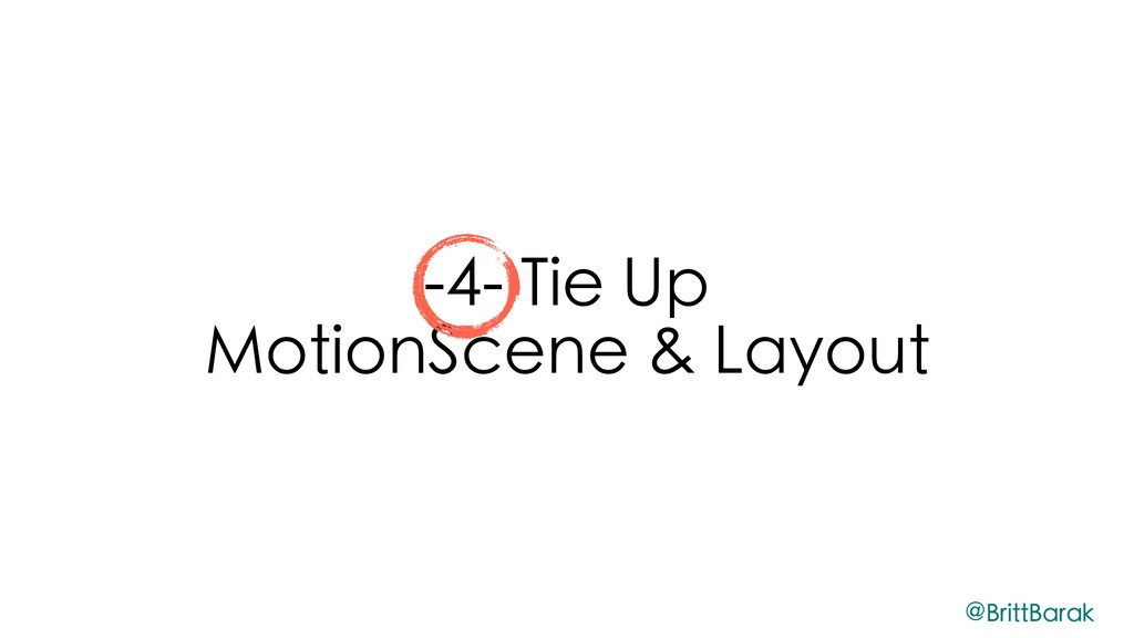 -4- Tie Up MotionScene & Layout @BrittBarak