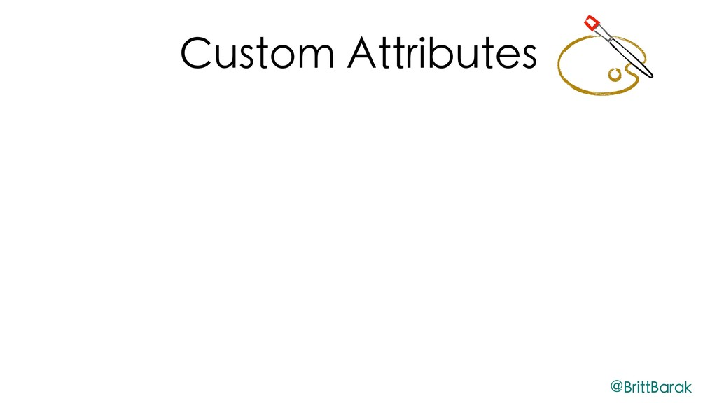 Custom Attributes @BrittBarak
