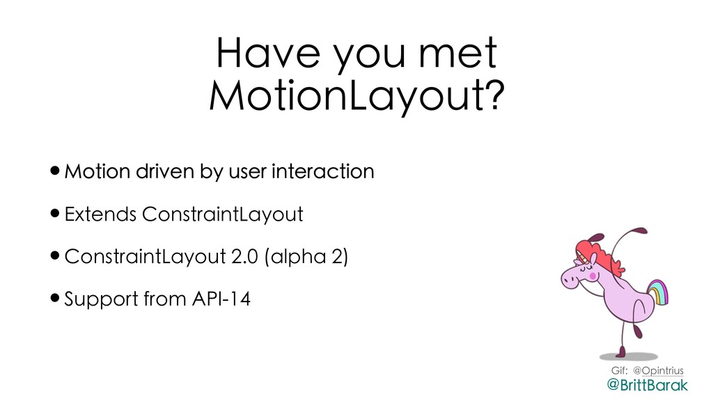 Have you met MotionLayout? •Motion driven by us...