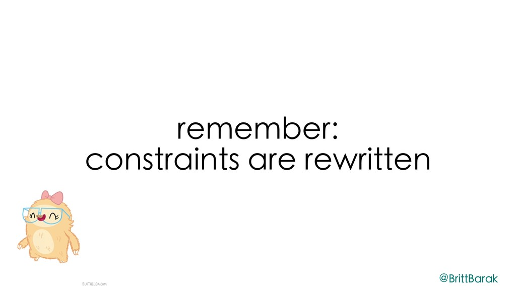 remember: constraints are rewritten @BrittBarak
