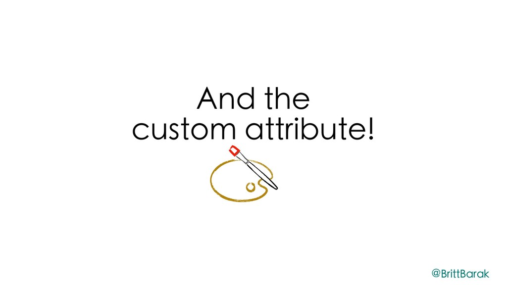 And the custom attribute! @BrittBarak