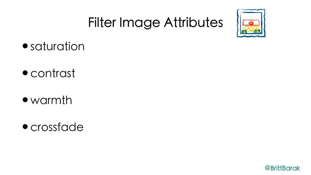 Filter Image Attributes •saturation •contrast •...