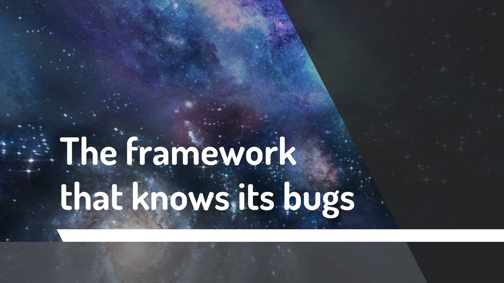 The framework that knows its bugs