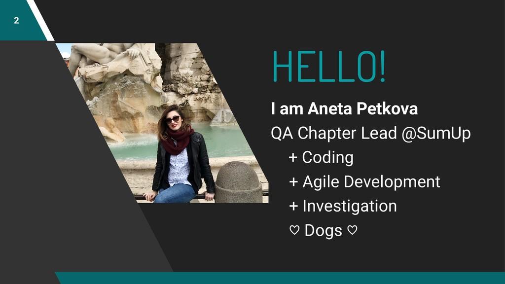 HELLO! I am Aneta Petkova QA Chapter Lead @SumU...
