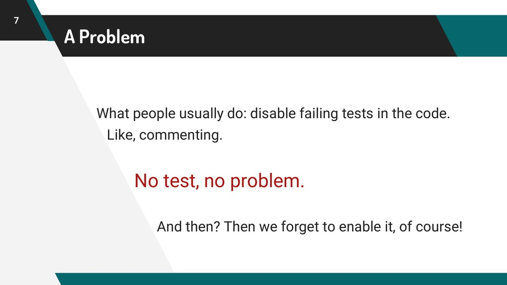 A Problem What people usually do: disable faili...