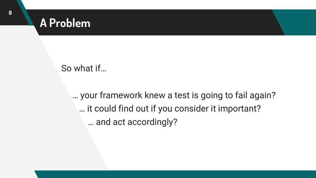 A Problem So what if… … your framework knew a t...