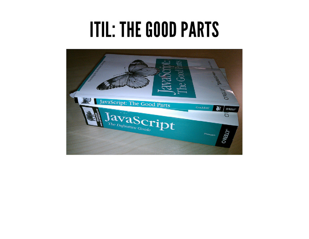 ITIL: THE GOOD PARTS