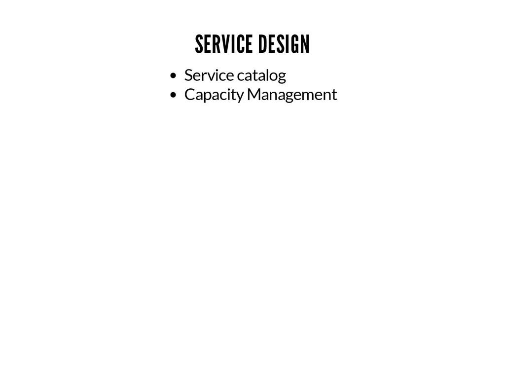 SERVICE DESIGN Service catalog Capacity Managem...