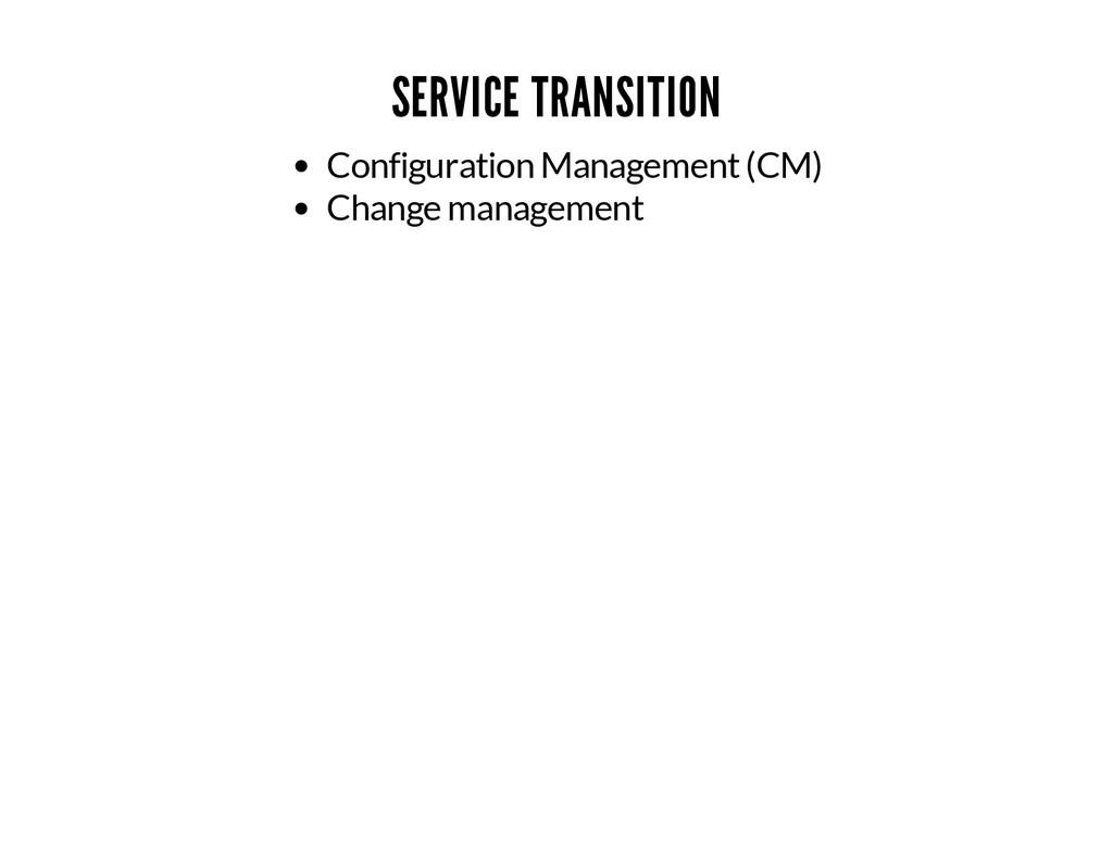 SERVICE TRANSITION Configuration Management (CM...