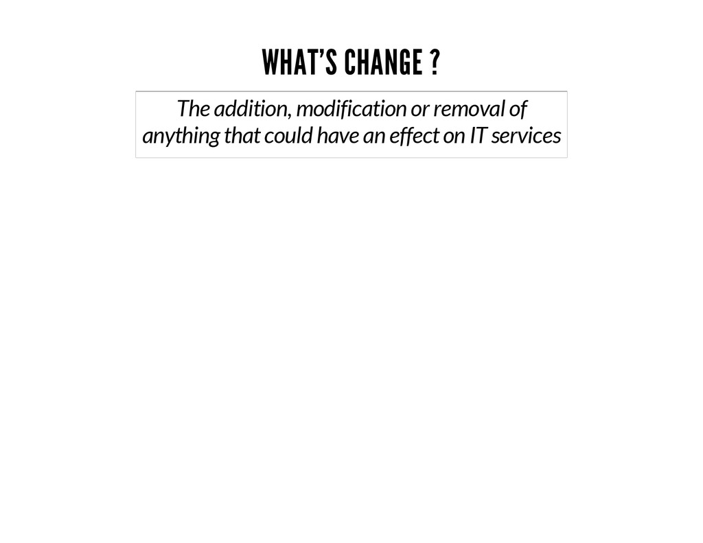WHAT'S CHANGE ? The addition, modification or r...