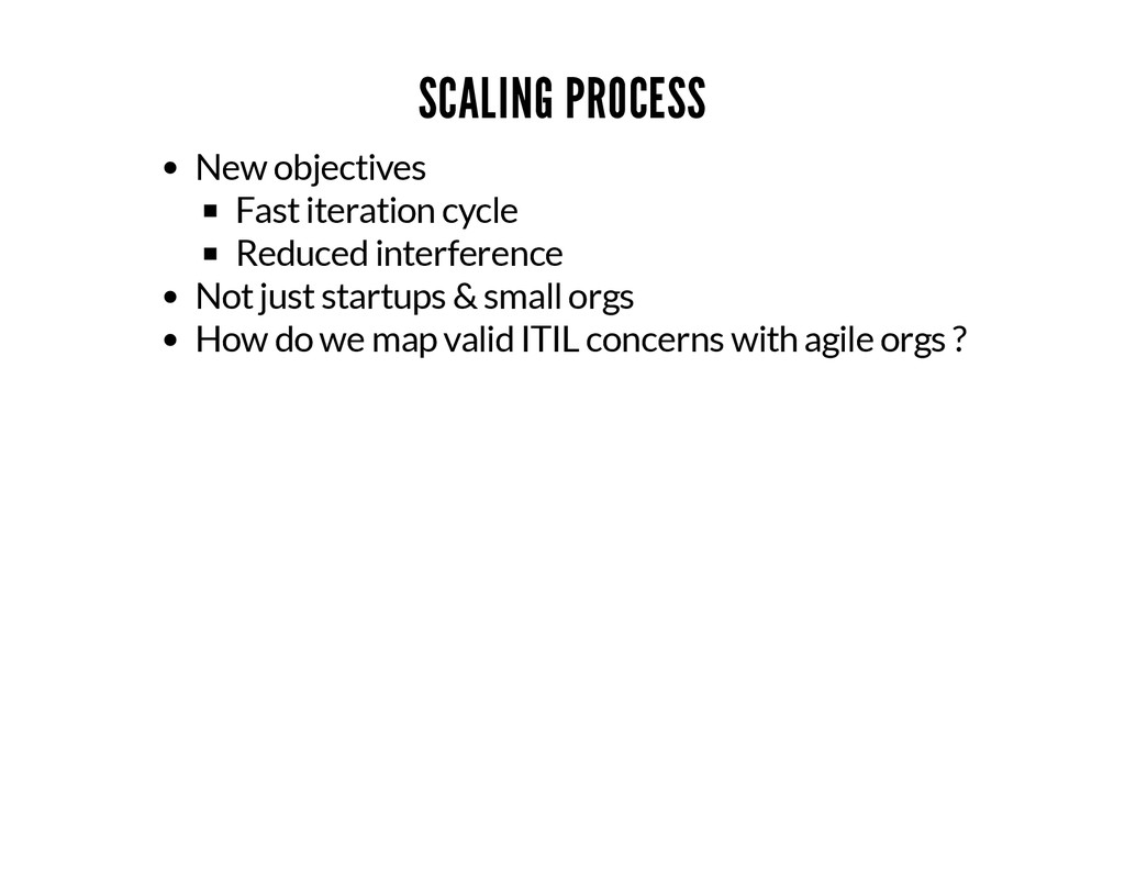SCALING PROCESS New objectives Fast iteration c...