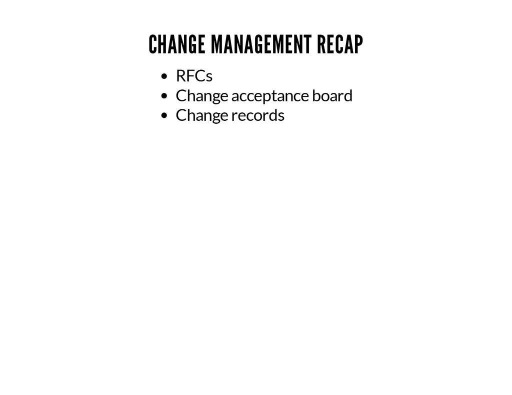 CHANGE MANAGEMENT RECAP RFCs Change acceptance ...