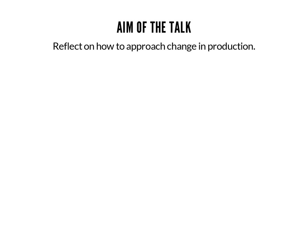 AIM OF THE TALK Reflect on how to approach chan...