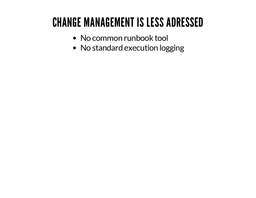 CHANGE MANAGEMENT IS LESS ADRESSED No common ru...