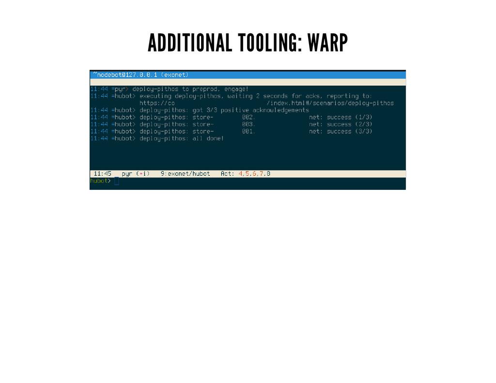 ADDITIONAL TOOLING: WARP