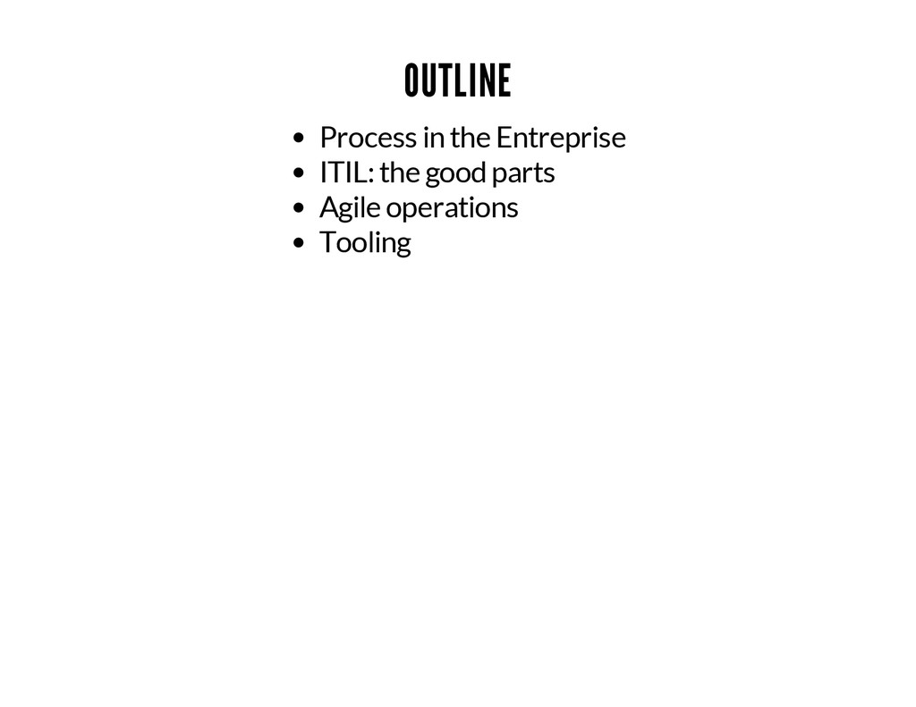 OUTLINE Process in the Entreprise ITIL: the goo...