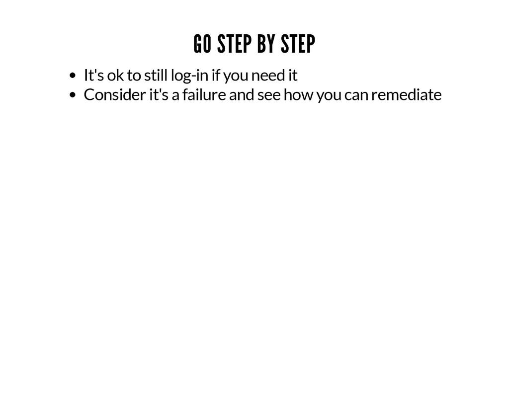GO STEP BY STEP It's ok to still log-in if you ...